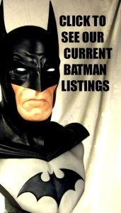 CLICK TO SEE OUR CURRENT BATMAN LISTINGS